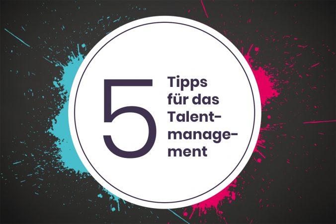 5 Tipps für Ihr Talentmanagement